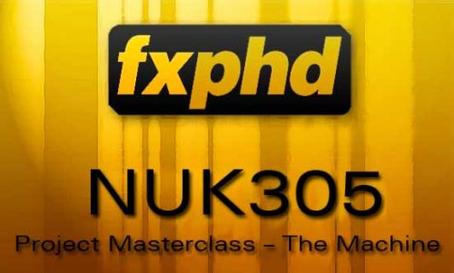FXPHD - NUK305 - Project Masterclass – The Machine