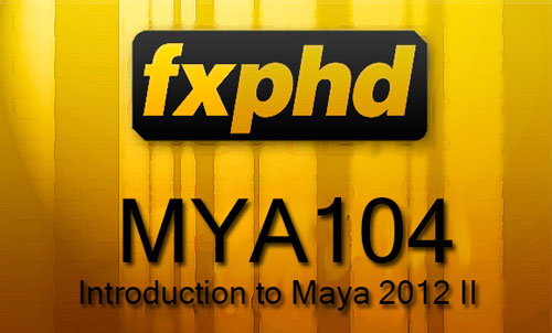 FXPHD – MYA104 – Introduction to Maya 2012 II