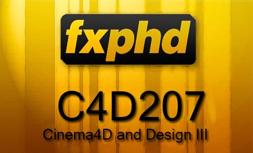 FXPHD - C4D207 - Cinema4D and Design III