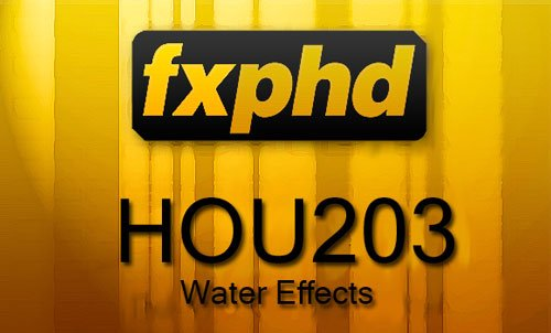FXPHD : HOU203 - Water Effects