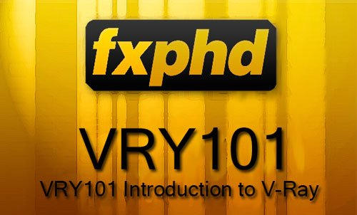 FXPHD - VRY101 Introduction to V-Ray