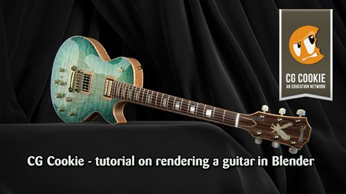 CG Cookie - tutorial on rendering a guitar in Blender