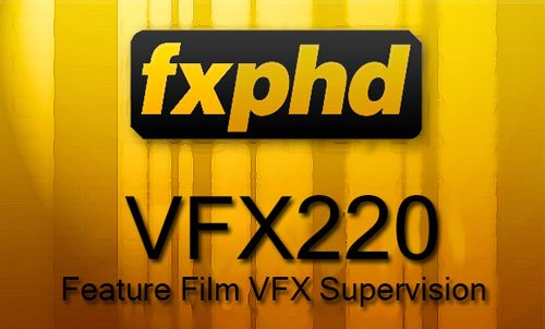FXPHD - VFX220: Feature Film VFX Supervision