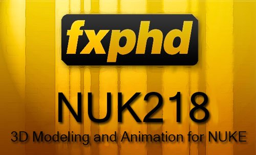 fxphd – NUK218: 3D Modeling and Animation for NUKE