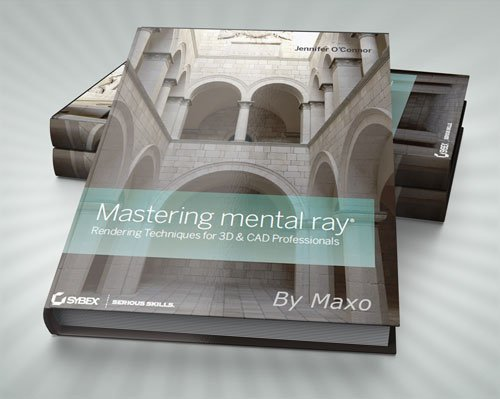 Mastering mental ray: Rendering Techniques for 3D and CAD Professionals DVD