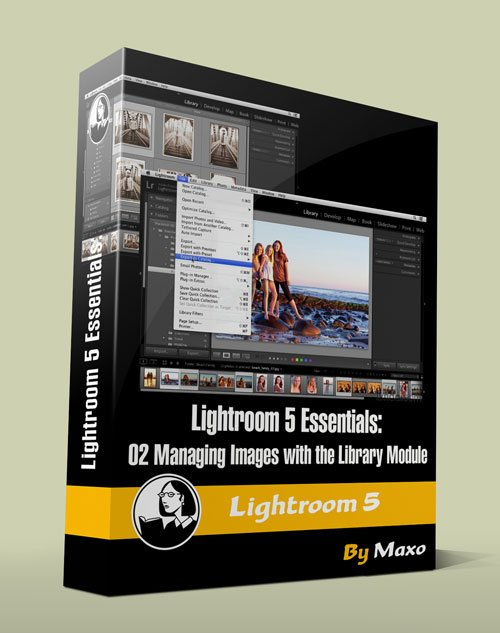 Lightroom 5 Essentials: 02 Managing Images with the Library Module