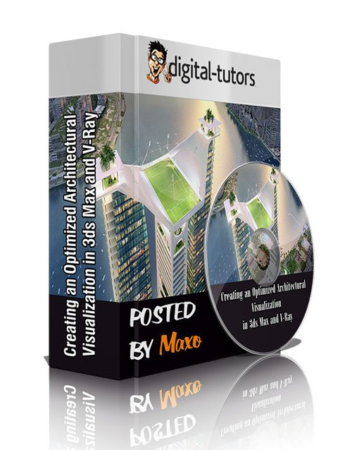 Digital - Tutors: Creating an Optimized Architectural Visualization in 3ds Max and V-Ray
