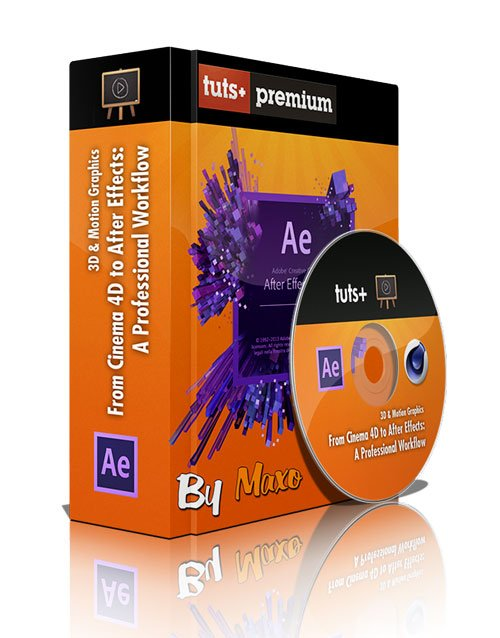 Tuts+ Premium - From Cinema 4D to After Effects: A Professional Workflow