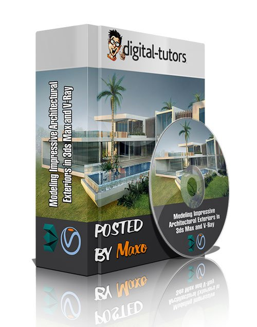 Digital Tutors - Modeling Impressive Architectural Exteriors in 3ds Max and V-Ray
