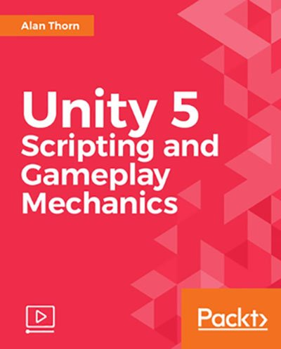Packt Publishing - Unity 5 Scripting and Gameplay Mechanics