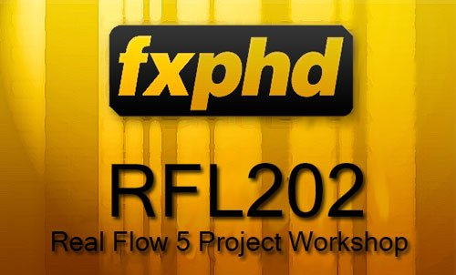 FXPHD RFL202 – Real Flow 5 Project Workshop