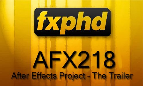 FXPHD - AFX218: After Effects Project: The Trailer