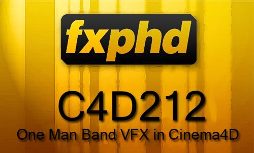 fxphd - C4D212: One Man Band VFX in Cinema4D