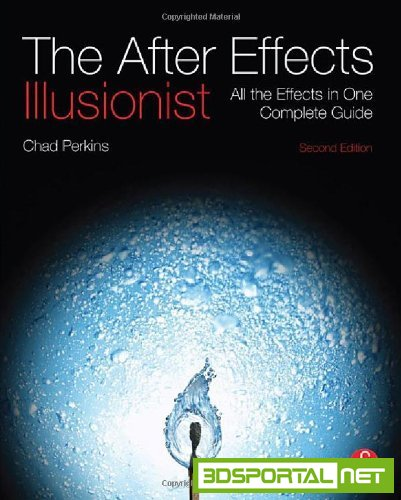 The After Effects Illusionist: All the Effects in One Complete Guide 2nd Edition